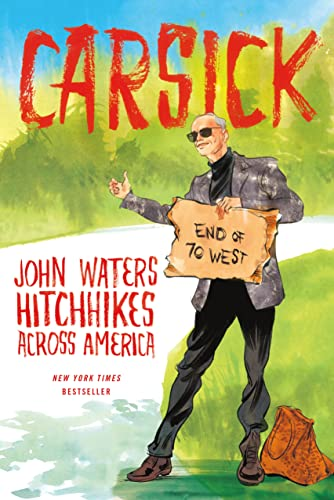 Carsick: John Waters Hitchhikes Across America, Waters, John