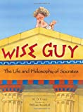 Wise guy :  the life and philosophy of Socrates