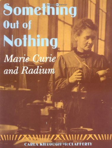 [Something Out of Nothing: Marie Curie and Radium]