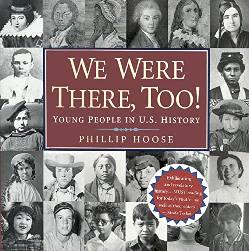 We Were There Too : Young People in U.S. History by Phillip Hoose