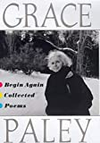 Book Cover: Begin Again: Collected Poems by Grace Paley