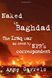 Naked in Baghdad: The Iraq War as Seen by NPR\'s Correspondent Anne Garrels
