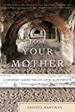Lose Your Mother by Saidiya Hartman