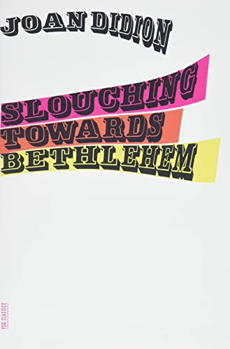 Slouching Toward Bethlehem, by Didion, J.