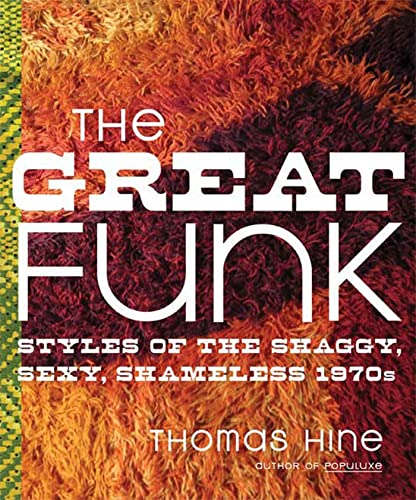 The Great Funk: Styles of the Shaggy, Sexy, Shameless 1970s, Hine, Thomas