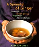 A Spoonful of Ginger : Irresistible Health-Giving Recipes from Asian Kitchens