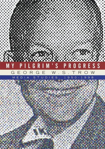 My Pilgrim's Progress: Media Studies, 1950-1998, Trow, George W.S.