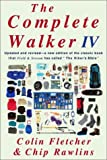 The Complete Walker IV: The Joys and Techniques of Hiking and Backpacking
