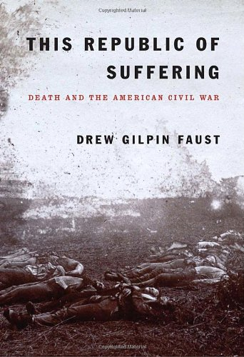 This Republic of Suffering: Death and the American Civil War, by Gilpin Faust, D.