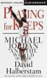 Playing for Keeps: Michael Jordan and the World He Made - book cover picture