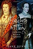 Elizabeth and Mary : Cousins, Rivals, Queens - book cover picture