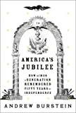 America's Jubilee : How in 1826 a generation remembered fifty years of independence