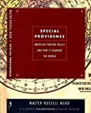 Special Providence: American Foreign Policy and How it Changed the World - by Walter Russell Mead