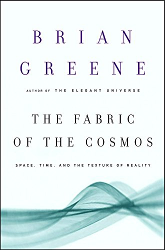 The Fabric of the Cosmos : Space, Time, and the Texture of Reality by Brian Greene (Author)