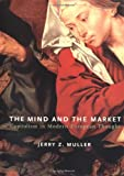 Buy The Mind and the Market: Capitalism in Modern European Thought from Amazon