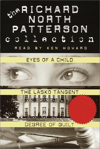 Richard North Patterson Value Collection: Eyes of a Child, The Lasko Tangent, Degree of Guilt, Patterson, Richard North
