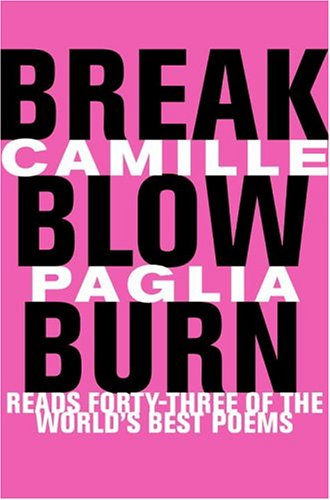 Break, Blow, Burn: Camille Paglia Reads Forty-three of the World's Best Poems, Paglia, Camille