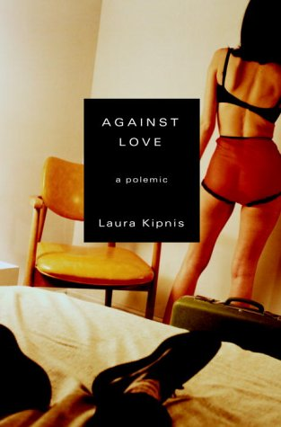Against Love: A Polemic, Kipnis, Laura