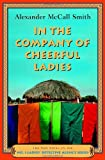 In the Company of Cheerful Ladies (No. 1 Ladies' Detective Agency) - book cover picture