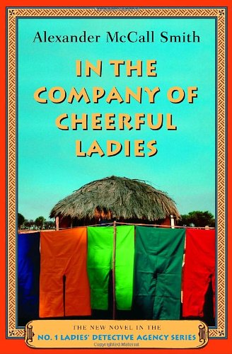 In the Company of Cheerful Ladies (No. 1 Ladies' Detective Agency, Book 6), Alexander McCall Smith