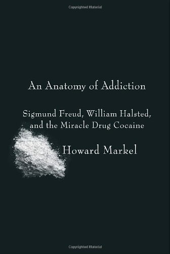 PDF An Anatomy of Addiction Sigmund Freud William Halsted and the Miracle Drug Cocaine