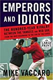 Emperors and Idiots The Hundered Year Rivalry between the Yankees and Red Sox, from the Very Beginning to the End of the Curse