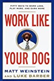Buy Work Like Your Dog: Fifty Ways to Work Less, Play More, and Earn More from Amazon