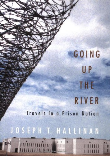 Going Up the River: Travels in a Prison Nation, Hallinan, Joseph T.