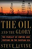 Buy The Oil and the Glory: The Pursuit of Empire and Fortune on the Caspian Sea from Amazon