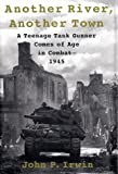 Another River, Another Town: A Teenage Tanker's Baptism of Battle, 1945