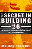 The Secret in Building 26: The Untold Story of America's Ultra War Against the U-boat Enigma Codes