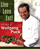 Live, Love, Eat! : The Best of Wolfgang Puck  by Wolfgang Puck