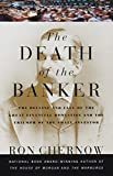 Buy The Death of the Banker : The Decline and Fall of the Great Financial Dynasties and the Triumph of the Small Investor from Amazon