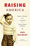 Raising America: Experts, Parents, and a Century of Advice About Children (2003) (Book) written by Ann Hulbert