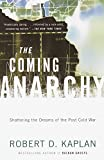 The Coming Anarchy : Shattering the Dreams of the Post Cold War (Vintage) - by Robert D. Kaplan