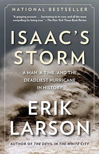 Isaac's Storm: A Man, a Time, and the Deadliest Hurricane in History, Larson, Erik