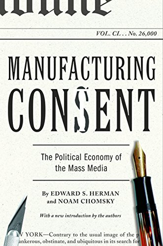 Manufacturing Consent: The Political Economy of the Mass Media, by Chomsky, N. & E. Herman