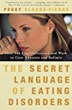 The Secret Language of Eating Disorders : How You Can Understand and Work to Cure Anorexia and Bulimia (Vintage) - book cover picture