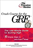 Crash Course for the GRE : 10 Easy Steps to a Higher Score (Princeton Review Series) - book cover picture