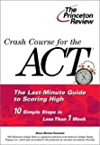 Crash Course for the Act: The Last-Minute Guide to Scoring High (Princeton Review Series)