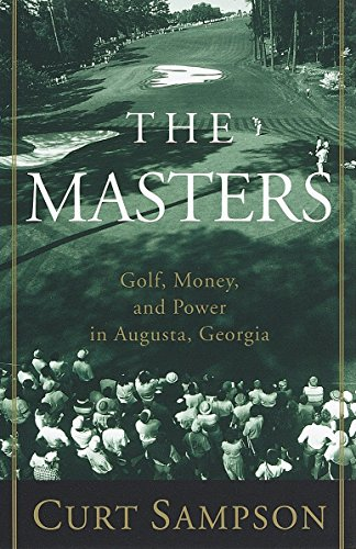 The Masters: Golf, Money, and Power in Augusta, Georgia - Curt Sampson