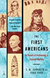 The First Americans: In Pursuit of Archaeologys Greatest Mystery