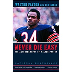 Never Die Easy : The Autobiography of Walter Payton