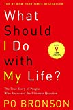 What Should I Do with My Life? : The True Story of People Who Answered the Ultimate Question - book cover picture