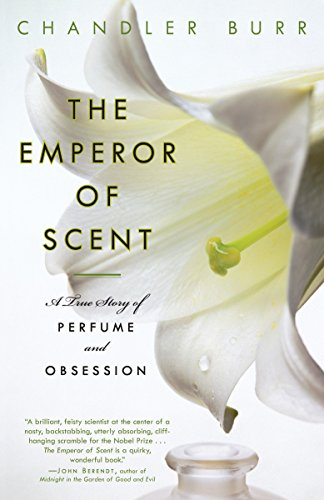 The Emperor of Scent: A True Story of Perfume and Obsession, Burr, Chandler