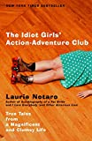 The Idiot Girls' Action-Adventure Club : True Tales from a Magnificent and Clumsy Life by Laurie Notaro