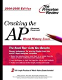 Cracking the AP World History Exam, 2004-2005 (Cracking the Ap World History Exam) - book cover picture