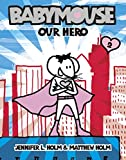 Babymouse: Our Hero (Babymouse (Graphic Novels))