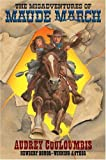 The Misadventures Of Maude March: Or Trouble Rides A Fast Horse - Audrey Couloumbis