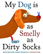 My Dog is As Smelly As Dirty Socks: And Other Funny Family Portraits by Hanoch Piven